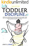 Toddler Discipline: Effective Strategies for Developing and Raising your Kids, an essential Parenting guide. Develop your Child's abilities with a Step by Step Guide