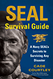 SEAL Survival Guide: A Navy SEAL's Secrets to Surviving Any Disaster (English Edition)
