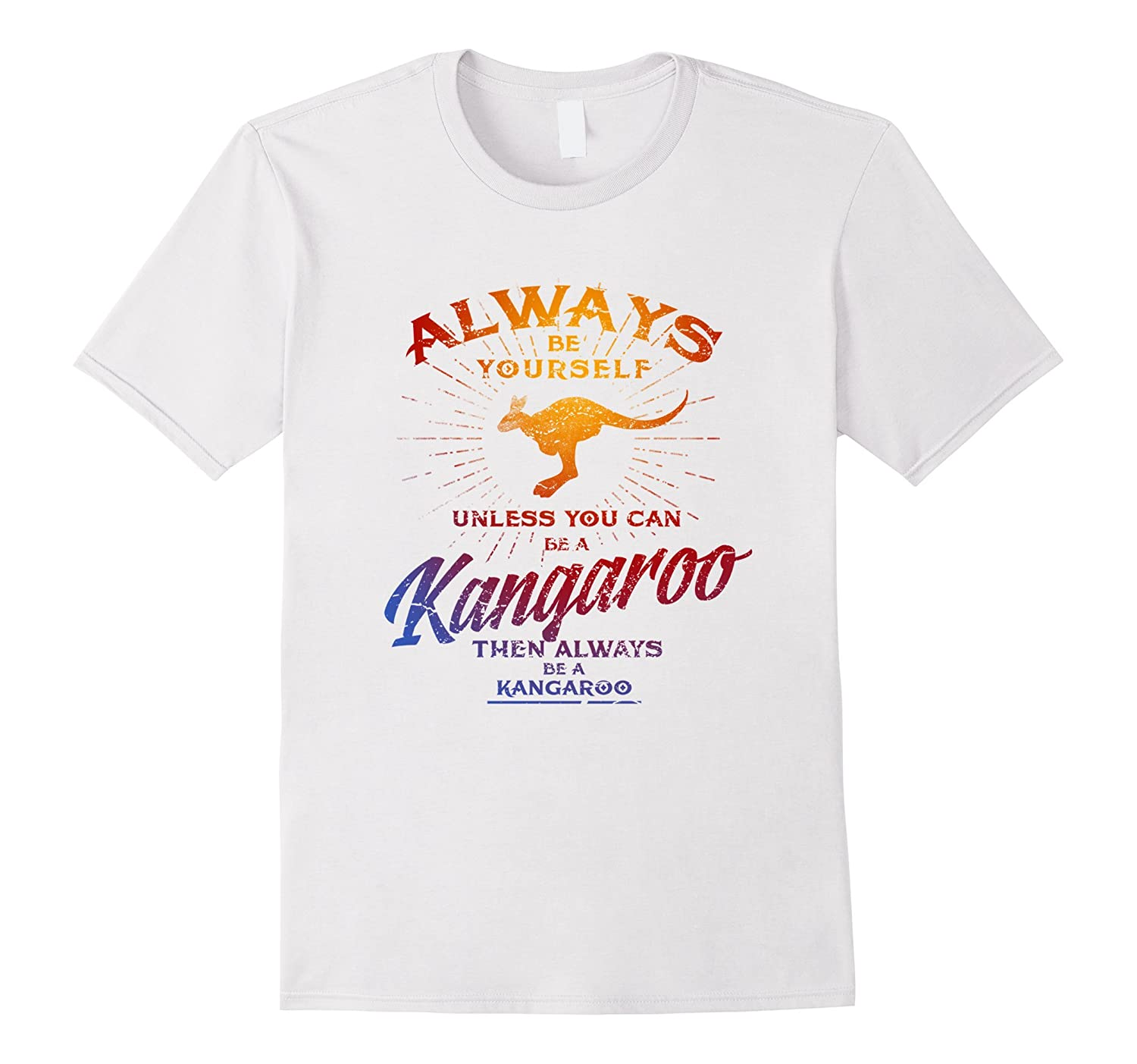 Always Be Yourself Shirt Be A Kangaroo Love Australia Animal-AZP