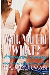 Wait, You Did What?: A Romantic Comedy Kindle Edition