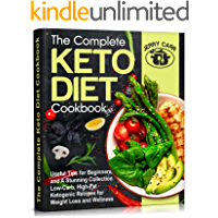 The Complete Keto Diet Cookbook: Useful Tips for Beginners, and A Stunning Collection Low-Carb, High-Fat Ketogenic…