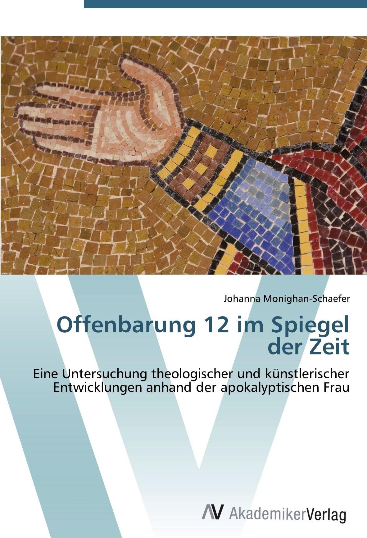 Offenbarung 12 im Spiegel der Zeit: Eine Untersuchung theologischer und künstlerischer Entwicklungen anhand der apokalyptischen Frau (German Edition) pdf