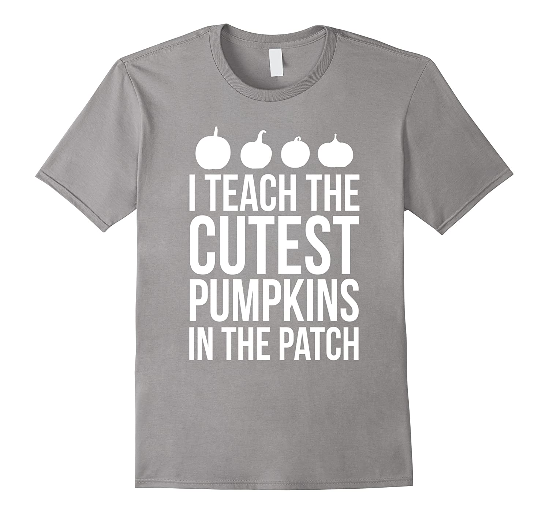 I Teach The Cutest Pumpkins In The Patch T-Shirt Fun Teacher-FL