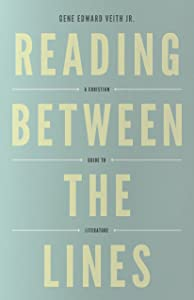 Reading Between the Lines (Redesign): A Christian Guide to Literature (Turning Point Christian Worldview Series)