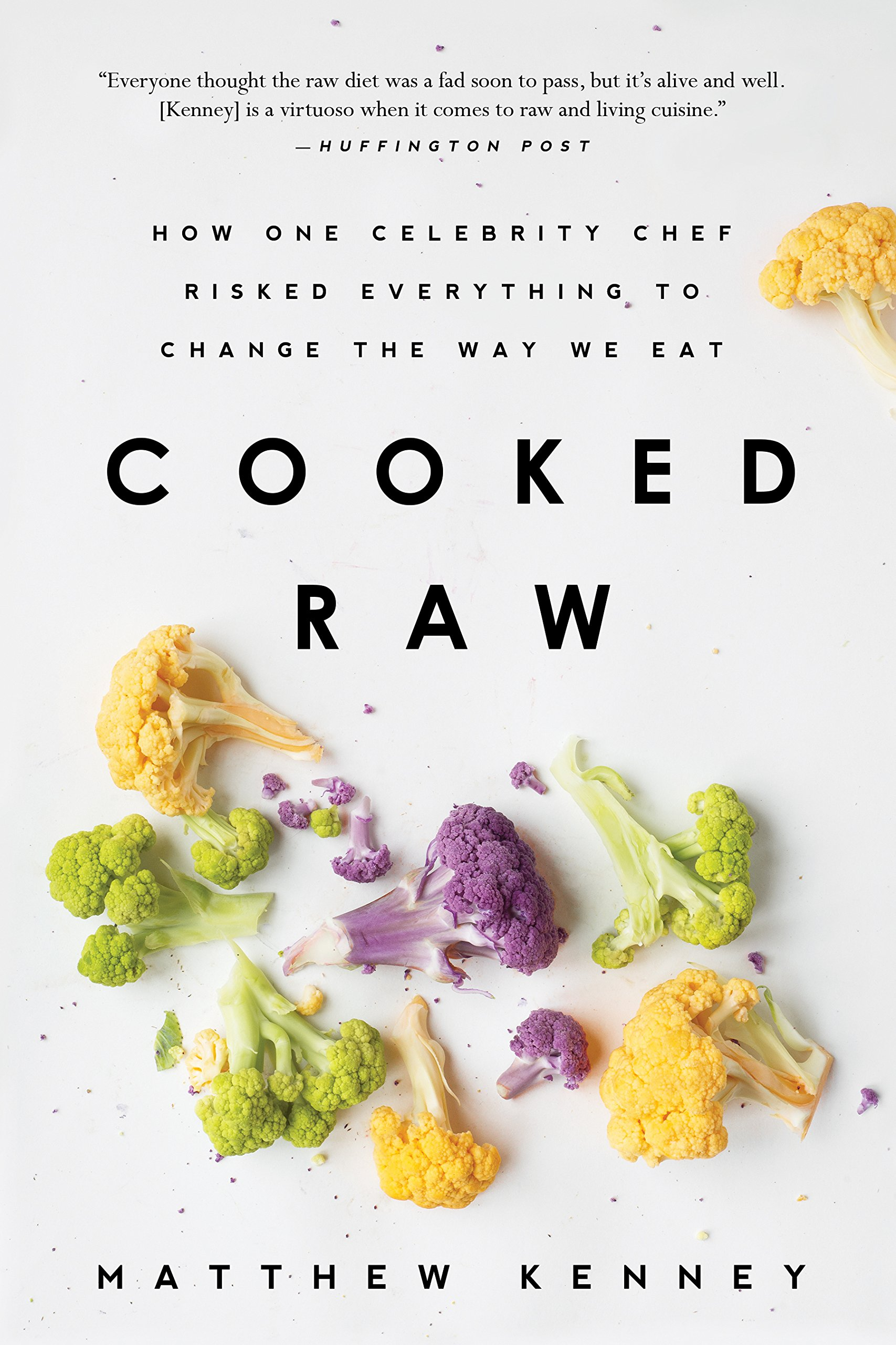 Cooked Raw: How One Celebrity Chef Risked Everything to Change the Way We Eat pdf epub