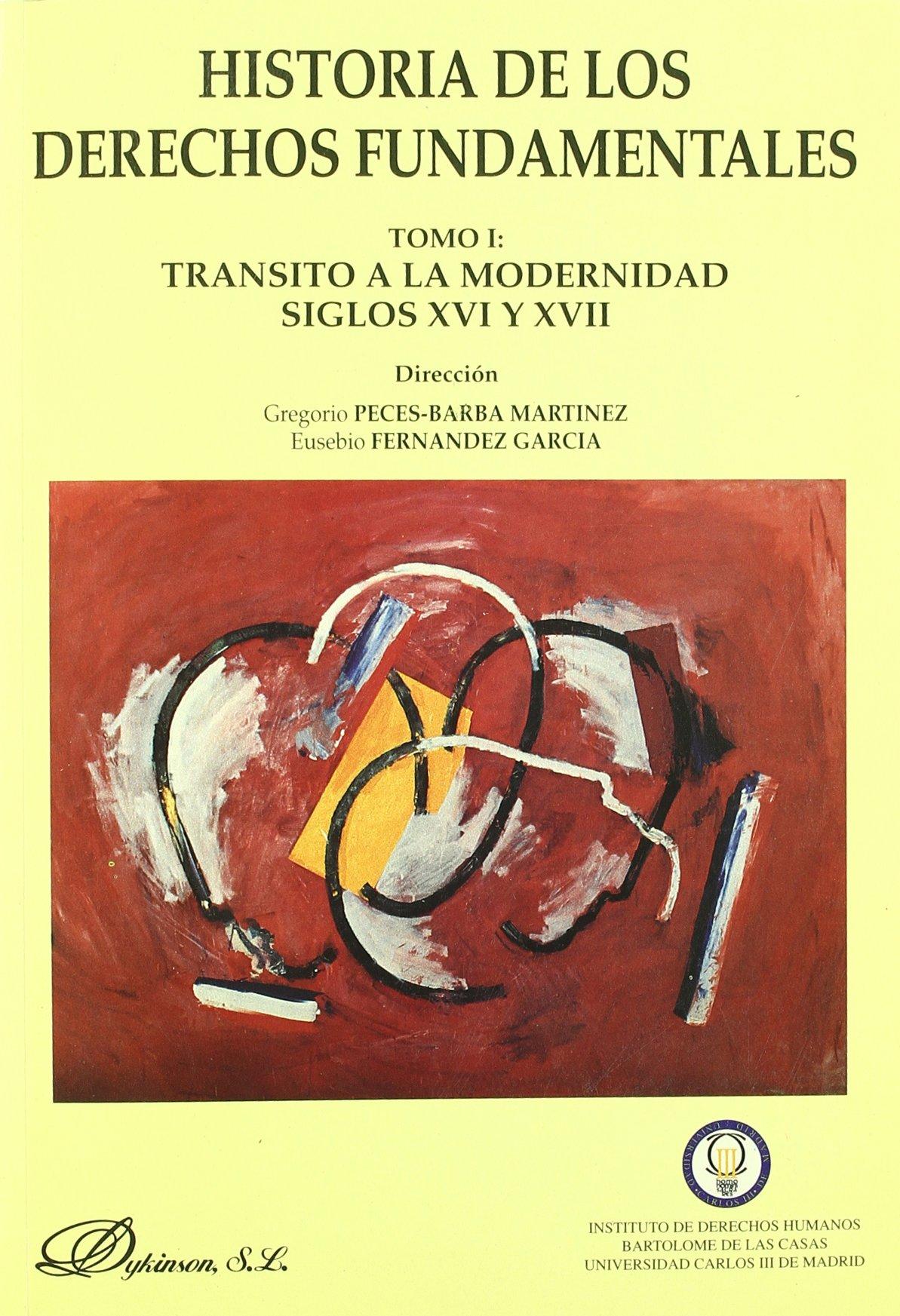 HISTORIA DE LOS DERECHOS FUNDAMENTALES. TOMO I. TRÁNSITO A LA MODERNIDAD (s. XVI y XVII). 1ª reimpresión corregida y ampliada pdf
