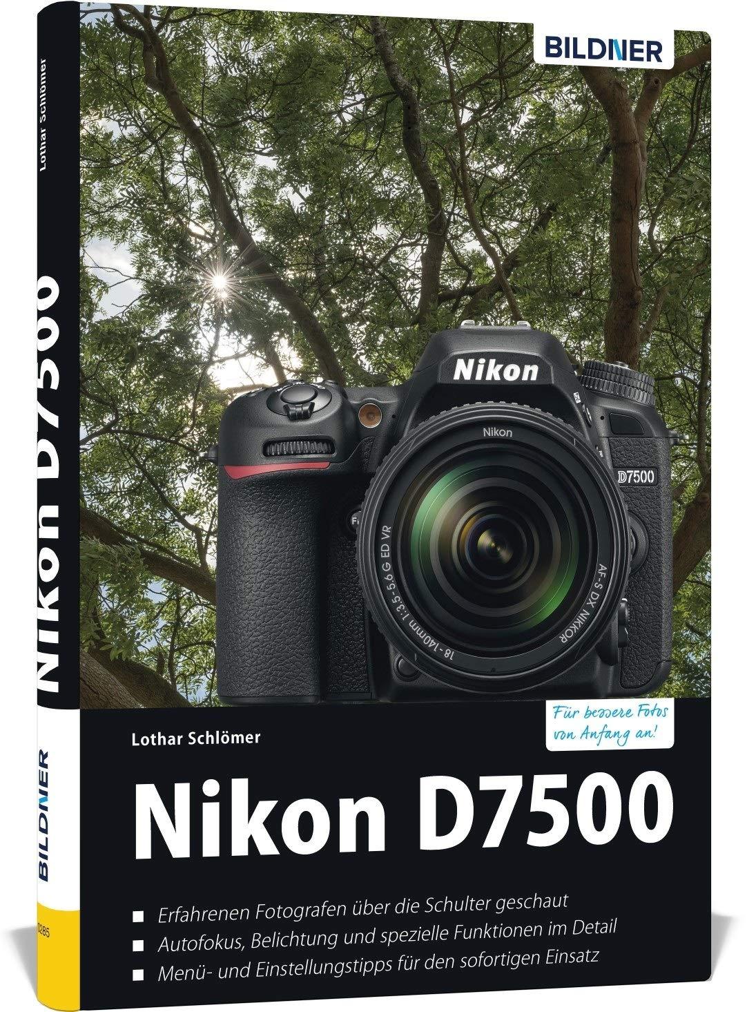 Nikon D7500 - Für bessere Fotos von Anfang an: Das umfangreiche Praxisbuch