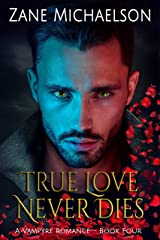 True Love Never Dies (A Vampyre Romance Book 4) Kindle Edition