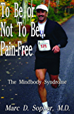 To Be or Not to Be... Pain-Free: The Mindbody Syndrome (English Edition)