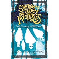 Shadows, Trees & Odd Mysteries: The Ghosts in the Trees - Second Edition (A Fantasy Mystery Series of Lore and Horrors- Book 1)