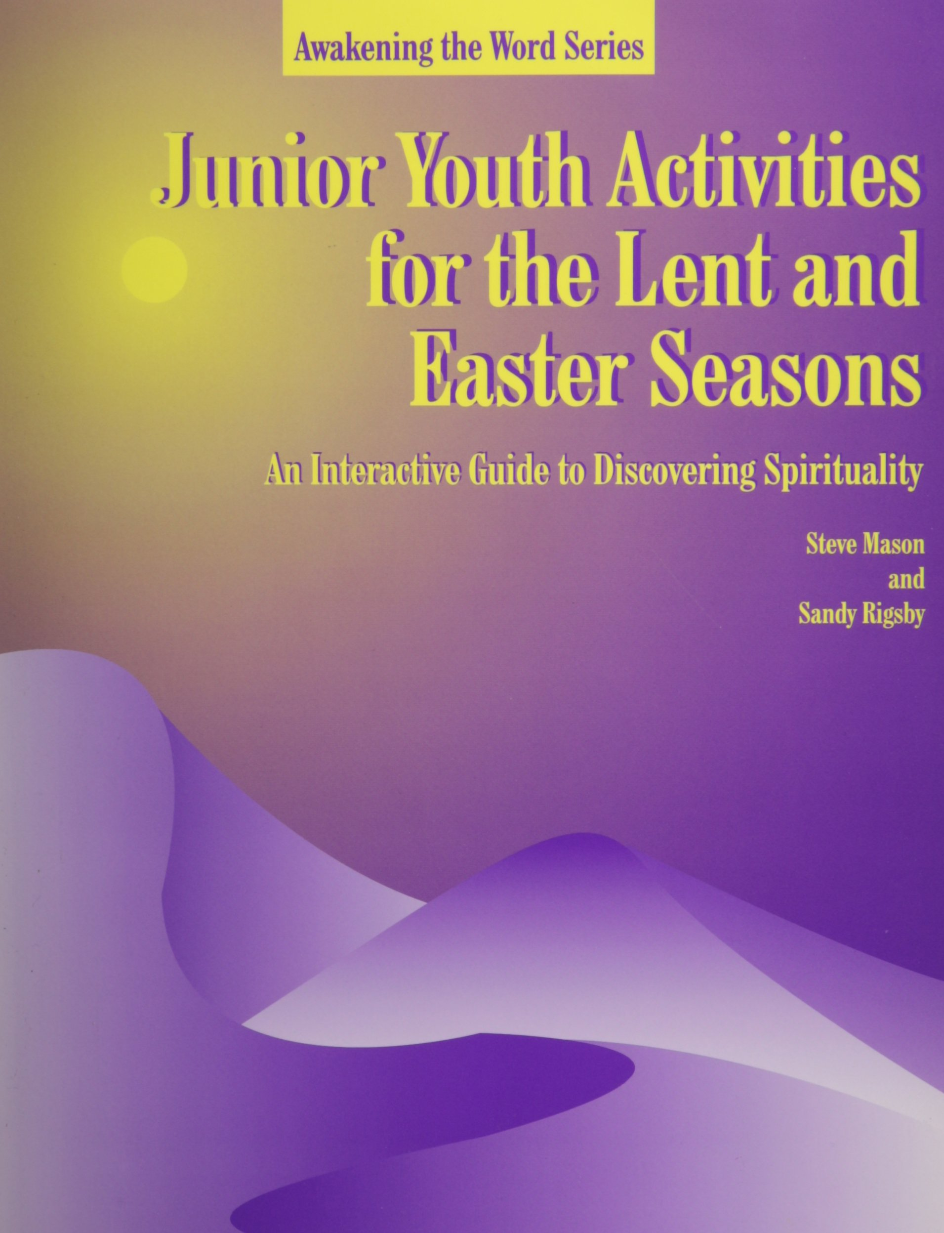 Junior Youth Activities for Lent and Easter Seasons: An Interactive Guide to Discovering Spirituality (Awakening the Word Series) pdf
