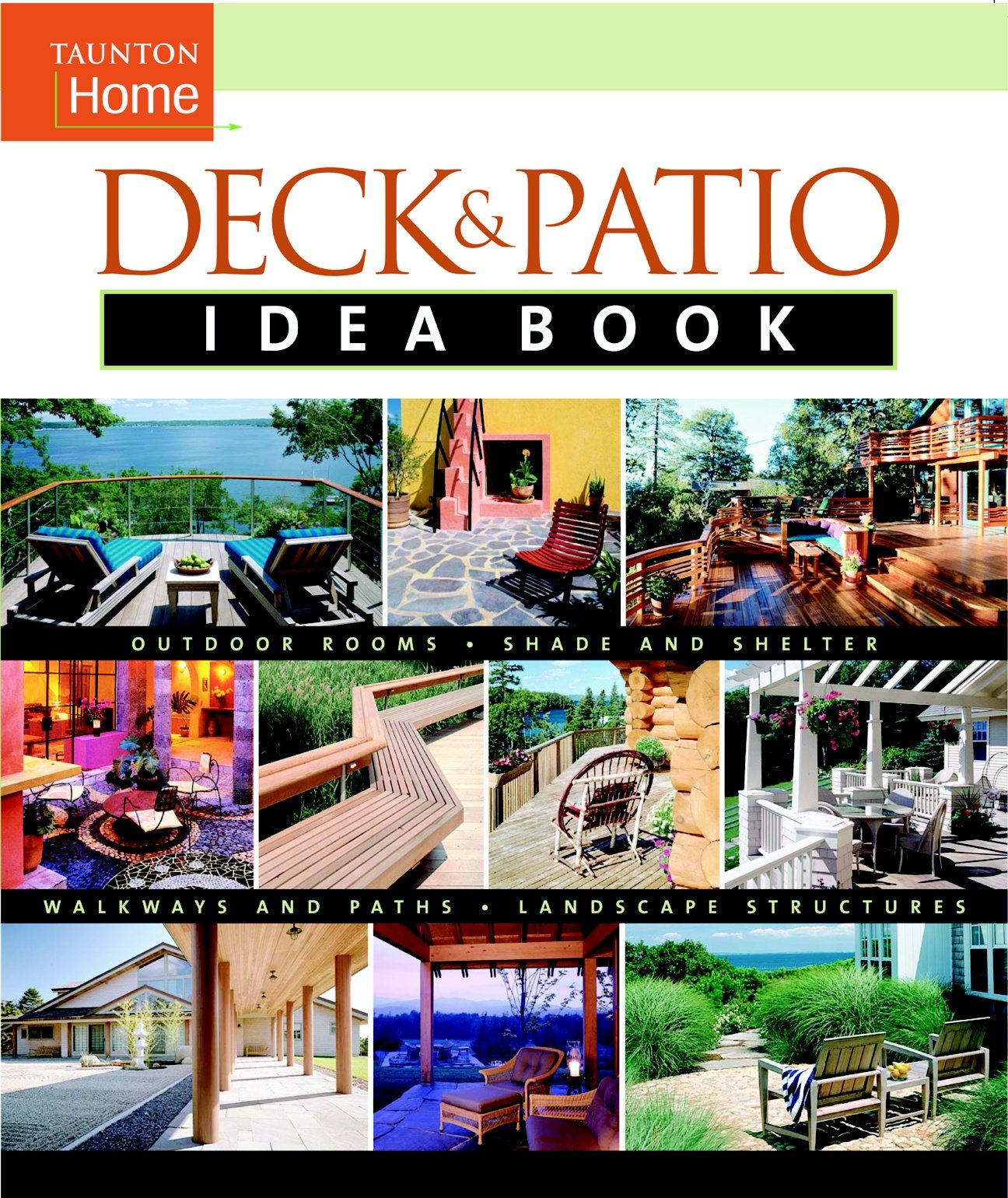 Deck & Patio Idea Book: Outdoor Rooms•Shade and Shelter•Walkways and Pat  (Taunton Home Idea Books): Julie Stillman, Jane Gitlin: 9781561586394:  Amazon.com: ...