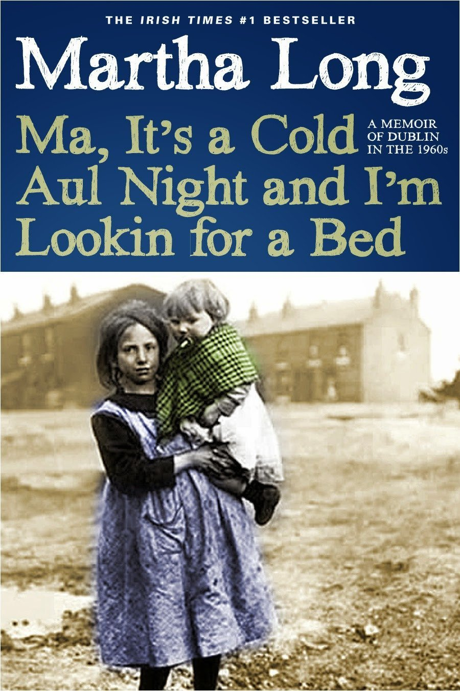 Read Online Ma, It's a Cold Aul Night an I'm Lookin for a Bed: A Memoir of Dublin in the 1960s (Memoirs of Dublin) PDF
