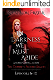 In Darkness We Must Abide: The Complete Second Season: Episodes 6-10 (In Darkness We Must Abide Season Compilation Book 2)