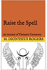 Raise the Spell: An Arsenal of Thelemic Ceremony Kindle Edition