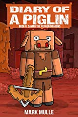 Diary of a Piglin Book 8: Saving the Nether Dragons Kindle Edition