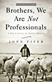 Brothers, We Are Not Professionals: A Plea to Pastors for Radical Ministry, Updated and Expanded Edition (English Edition)