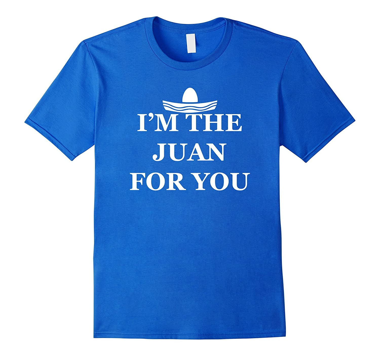 Im The Juan For You - Funny Cinco De Mayo Saying T-shirt
