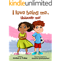 I Love Being Me, Uniquely Me!: A positive message children's book about self-acceptance, self-love, diversity, inclusion, and the power of words.