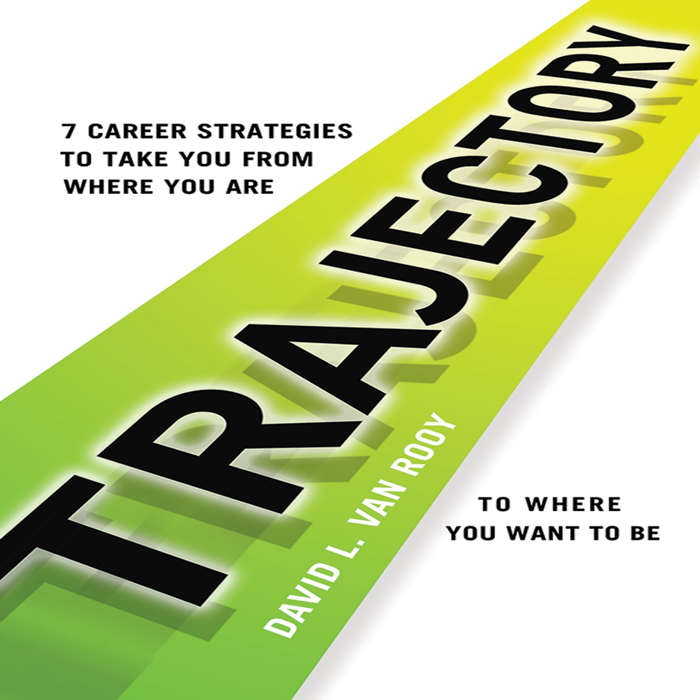 Trajectory: 7 Career Strategies to Take You from Where You Are to Where You Want to Be