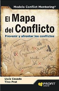 EL MAPA DEL CONFLICTO: PREVENIR Y AFRONTAR LOS CONFLICTOS (Spanish Edition)