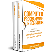 COMPUTER PROGRAMMING FOR BEGINNERS: Complete Guide for Beginners to Learn and Mastering SQL & C# (English Edition)