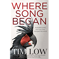 Where Song Began: Australia's Birds and How They Changed the World: Australia's Birds and How They Changed the World