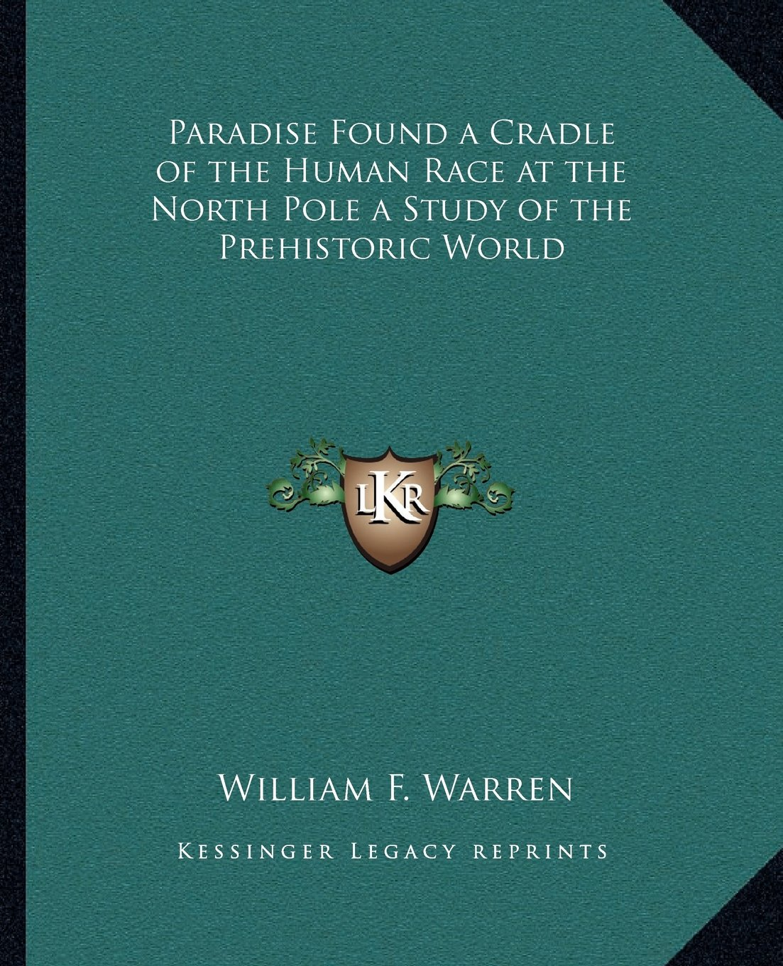 Paradise Found a Cradle of the Human Race at the North Pole a Study of the Prehistoric World pdf epub