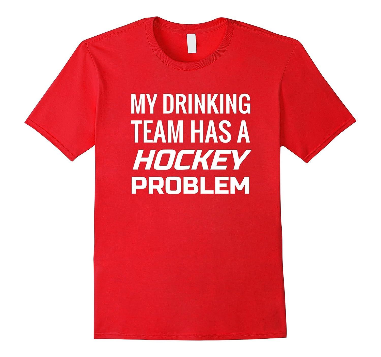 Mens Hockey T Shirt- My DRINKING Team has a HOCKEY problem - Goatstee 25e5cfe86