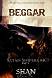 BEGGAR: I was the enforcer, She made me a man (Satan Snipers MC Book 1)