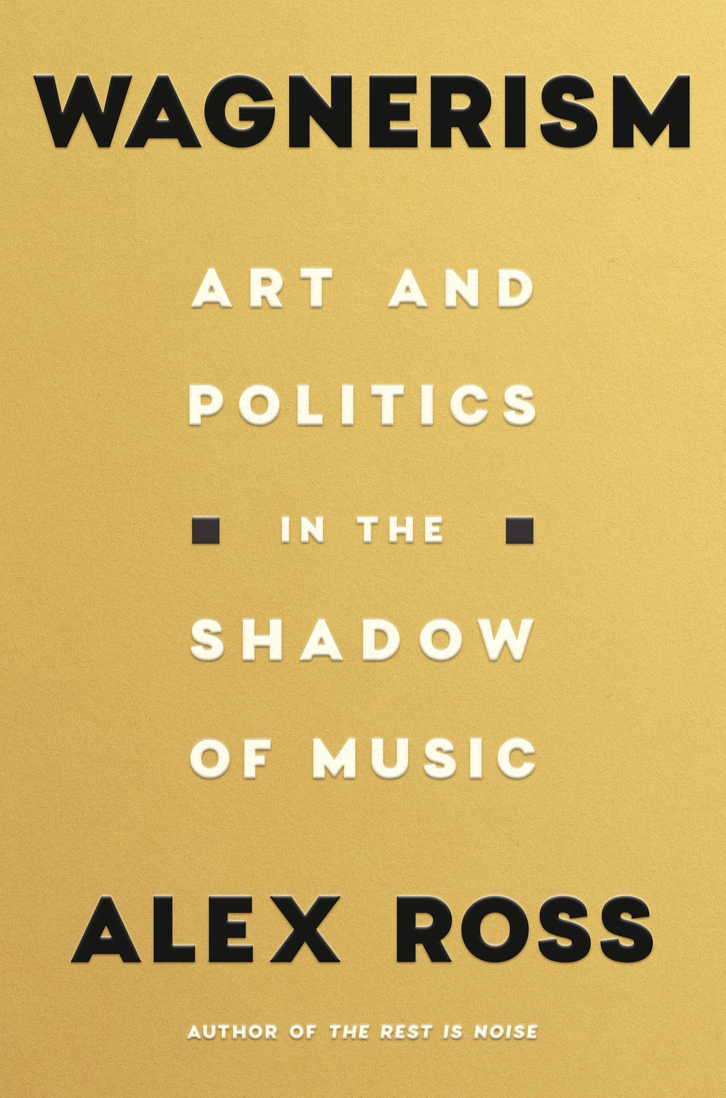 Wagnerism: Art and Politics in the Shadow of Music: Ross, Alex: 9780374285937: Amazon.com: Books