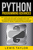 PYTHON PROGRAMMING ADVANCED: The Guide for Data Analysis and Data Science. Discover Machine Learning With the Optimum Recipes for Mastering Python and ... Tips and Tricks Book 3) (English Edition)
