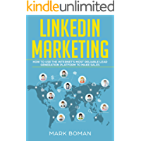 LinkedIn Marketing: How to Use the Internet's Most Reliable Lead Generation Platform to Make Sales (English Edition)