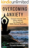 Overcoming Anxiety: Conquer Anxiety and Panic Attacks For Good 100% Naturally (The Overcoming Series Book 1)