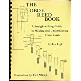 The Oboe Reed Book: A Straight-talking Guide to Making and Understanding Oboe Reeds