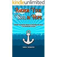 "Anchor Your Soul in Hope: 13-Week Devotional Based on the Beloved Hymn ""I've Anchored in Jesus"" book cover"