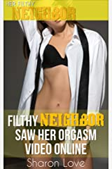 Her Filthy Neighbor Saw Her Orgasm Video Online (Her Filthy Neighbor Series) Kindle Edition