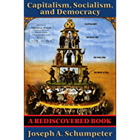 Capitalism, Socialism, and Democracy (Second Edition Text) (Rediscovered Books): Second Edition Text (Harper Perennial Modern Thought)