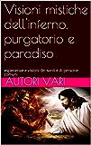 Visioni mistiche dell'inferno, purgatorio e paradiso: esperienze e visioni dei santi e di persone comuni