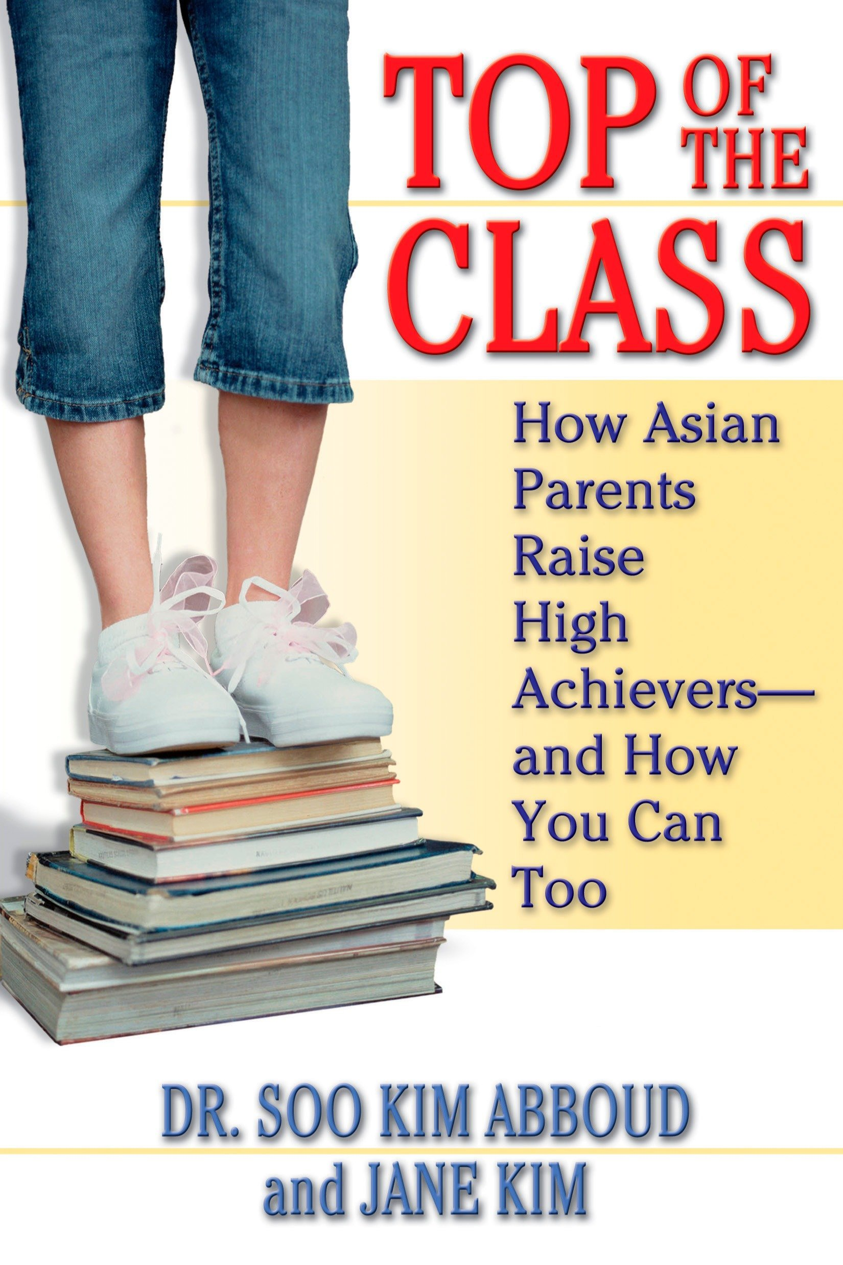 Top Of The Class  How Asian Parents Raise High Achievers  And How You Can Too
