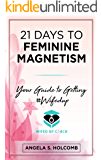 21 Days to Feminine Magnetism: Your Guide to Getting #Wifedup