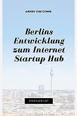 Berlins Entwicklung zum Internet Startup Hub (Entdecke deinen StartupGeist 5) (German Edition) Kindle Edition
