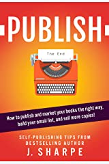 Publish: How to publish and market your books the right way, build your email list, and sell more books! - Self-publishing tips from a bestselling author. Kindle Edition