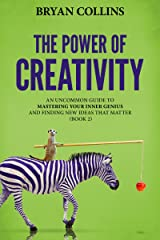 The Power of Creativity (Book 2): An Uncommon Guide to Mastering Your Inner Genius and Finding New Ideas That Matter Kindle Edition