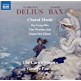 Delius, Bax: Choral Music [The Carice Singers; George Parris] [Naxos: 8573695]