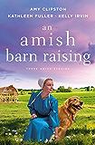 An Amish Barn Raising: Three Stories