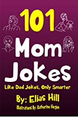 101 Mom Jokes: Like Dad Jokes, Only Smarter Kindle Edition