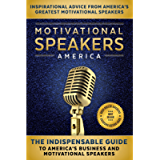 Motivational Speakers America: The Indispensable Guide to America's Business and Motivational Speakers