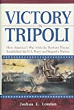 Victory in Tripoli: How America's War with the Barbary Pirates Established the U.S. Navy and Shaped a Nation