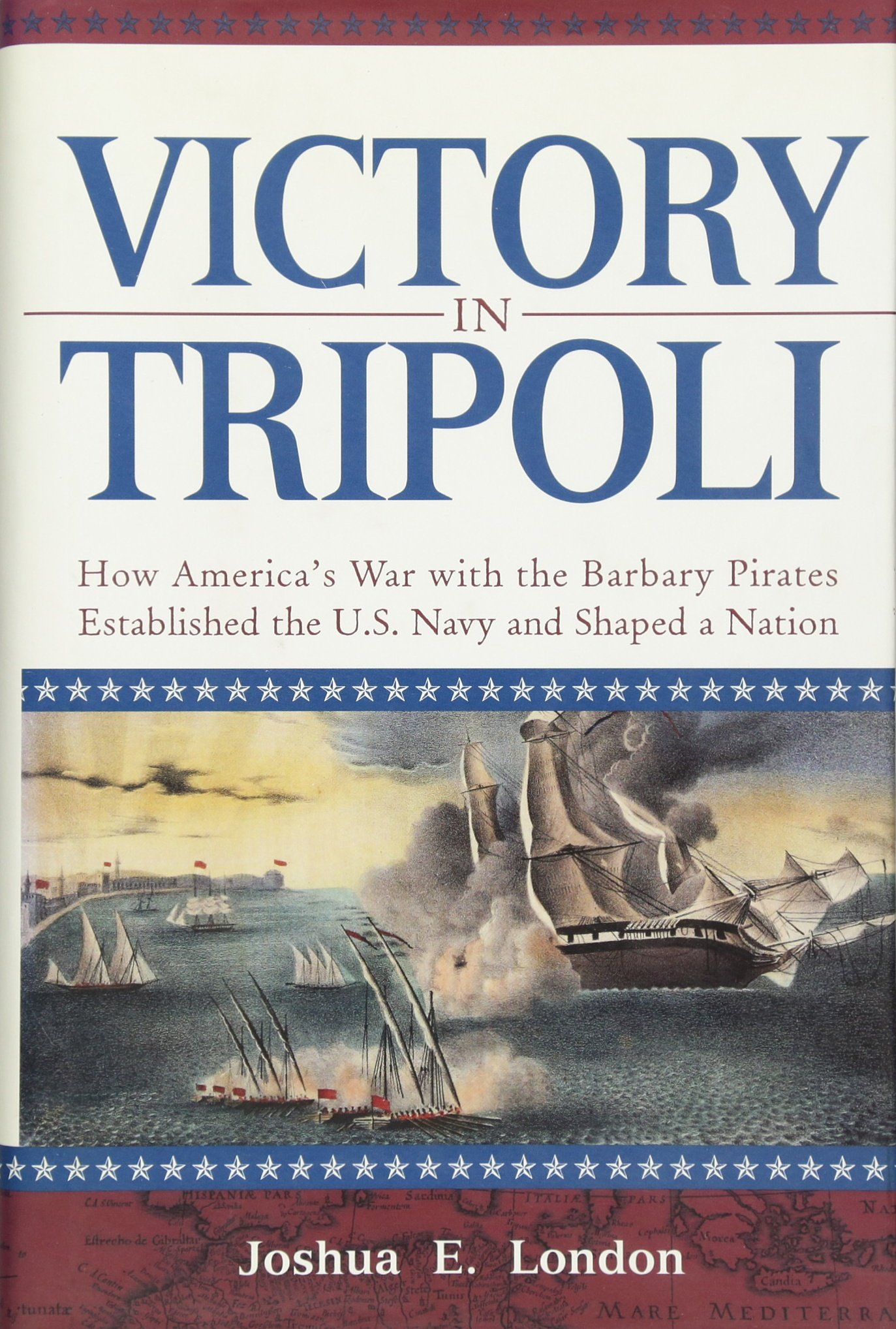 Victory in Tripoli: How America's War with the Barbary Pirates Established  the U.S. Navy and Shaped a Nation: Joshua E. London: 9780471444152:  Amazon.com: ...